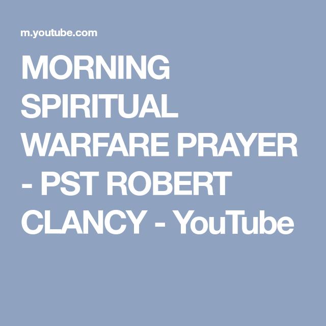 MORNING SPIRITUAL WARFARE PRAYER - PST ROBERT CLANCY - YouTube
