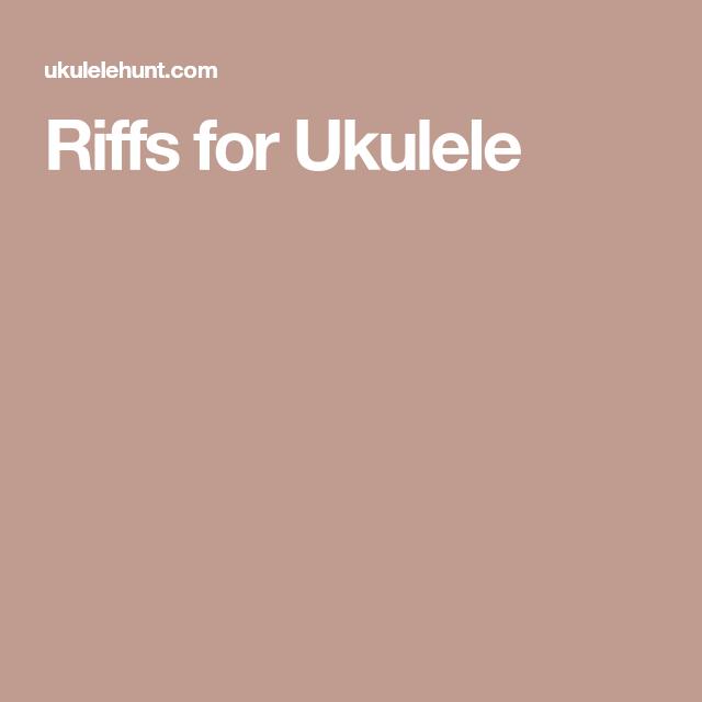 Riffs For Ukulele Ukulele Pinterest Guitar Riffs Ukulele Tabs