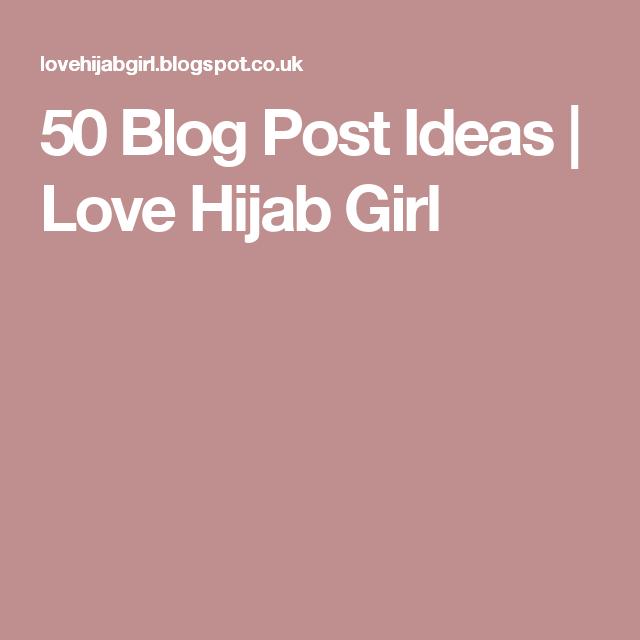 50 Blog Post Ideas   Love Hijab Girl