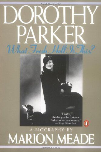 Dorothy Parker: What Fresh Hell Is This? by Marion Meade, http://www.amazon.com/dp/0140116168/ref=cm_sw_r_pi_dp_Renrqb0S8WMA8
