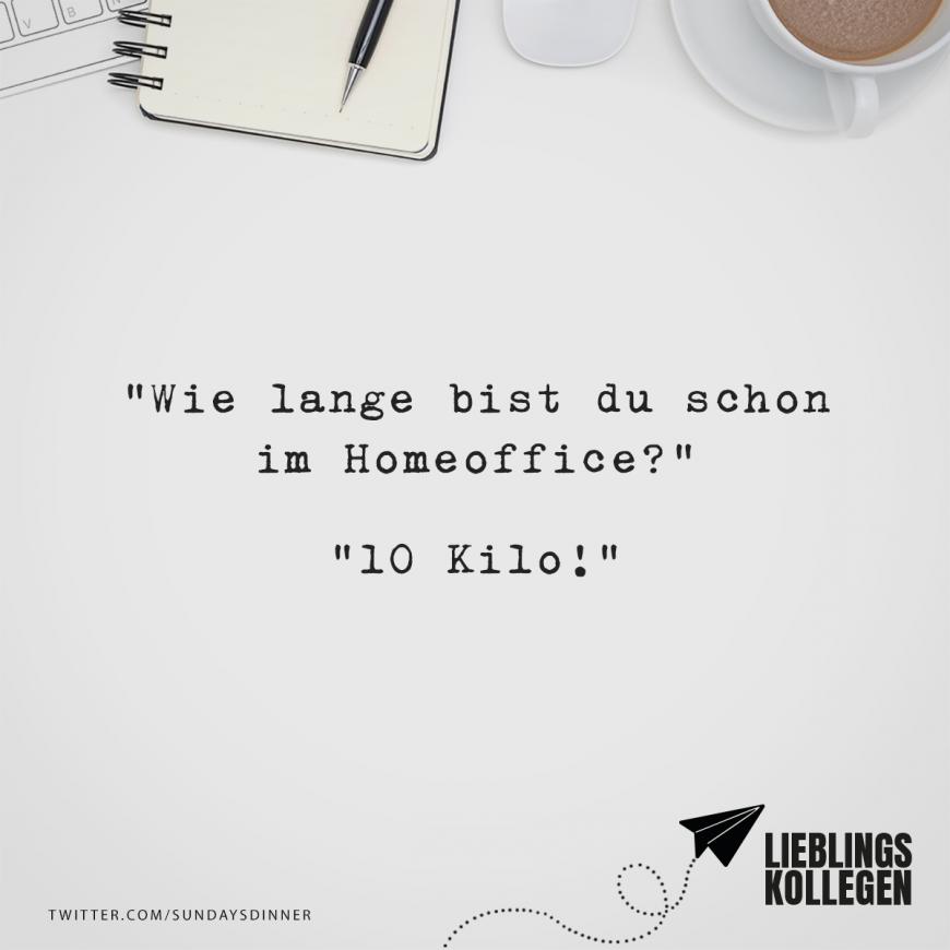 Wie Lange Bist Du Schon Im Homeoffice 10 Kilo Visual Statements Visual Statements Urkomische Zitate Witzige Spruche
