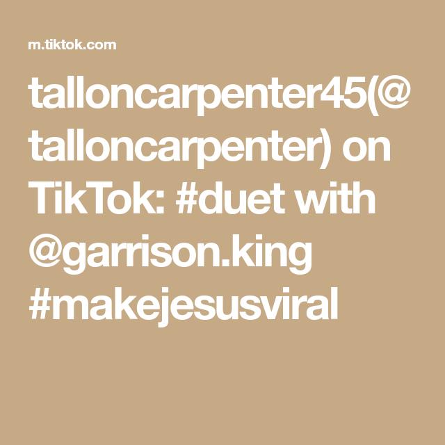 Talloncarpenter45 Talloncarpenter On Tiktok Duet With Garrison King Makejesusviral Jesus How To Make Duet