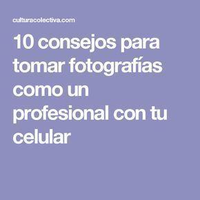 10 consejos para tomar fotografías como un profesional con tu celular – Fotografía