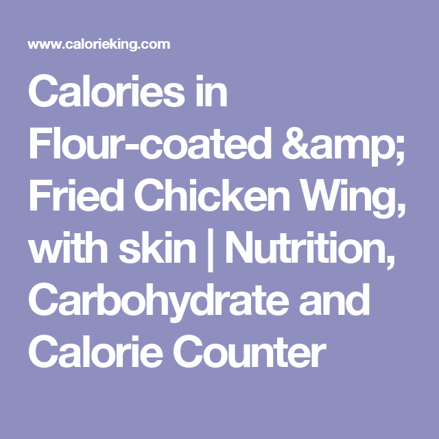 Calories In Flour Coated Amp Fried Chicken Wing With Skin Nutrition Carbohydrate And Calorie Counter Fried Chicken Chicken Wings Calorie