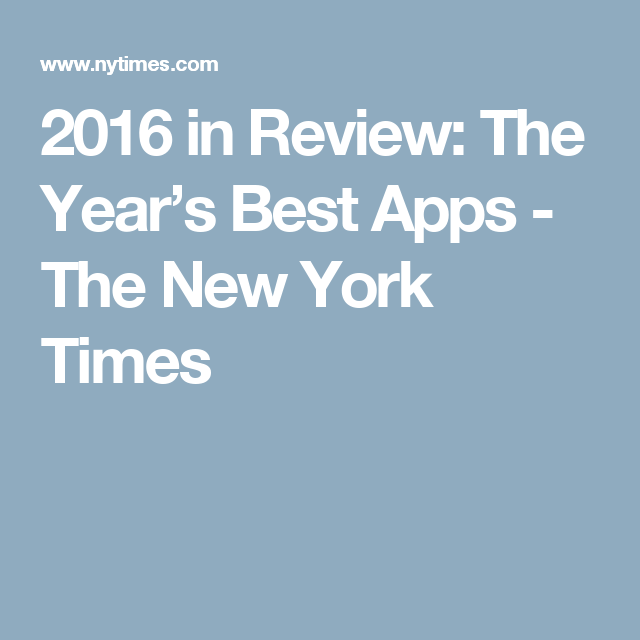 2016 in Review The Year's Best Apps The New York Times