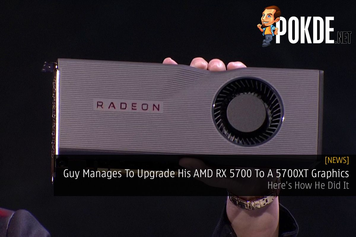 Guy Manages To Upgrade His AMD RX 5700 To A 5700XT