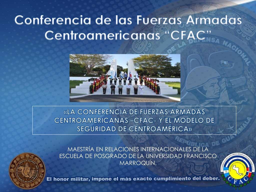 Conferencia de las Fuerzas Armadas Centroamericanas CFAC by UFM Escuela de Posgrado via slideshare
