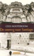 Cees Nooteboom - De omweg naar Santiago