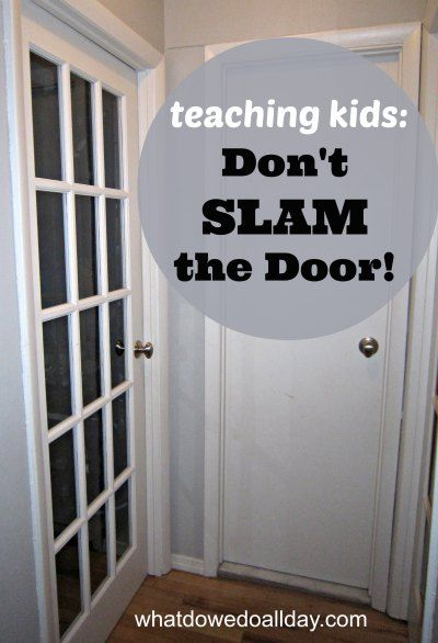 Teaching Kids To Stop Slamming The Door With Images Teaching Kids Kids Family Activities How To Teach Kids