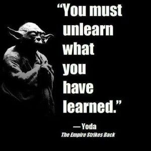 「you must unlearn what you have learned」の画像検索結果