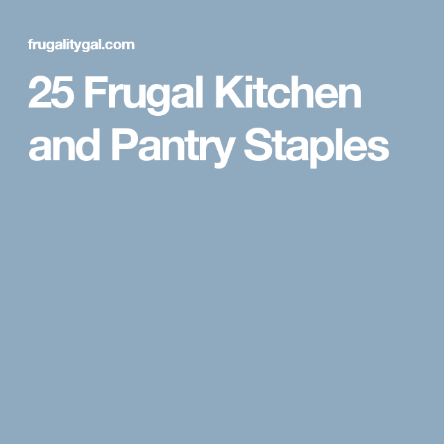 25 Frugal Kitchen and Pantry Staples