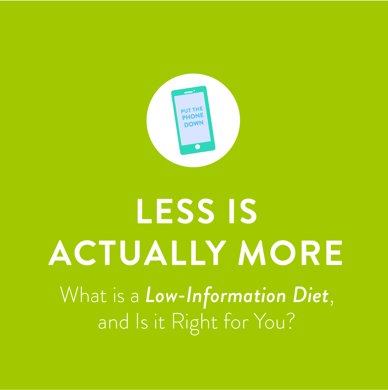 Low Information Diet Five Tools You Need To Kick Your Phone Habit To The Curb Information Diet Wonderful Words Wise Words