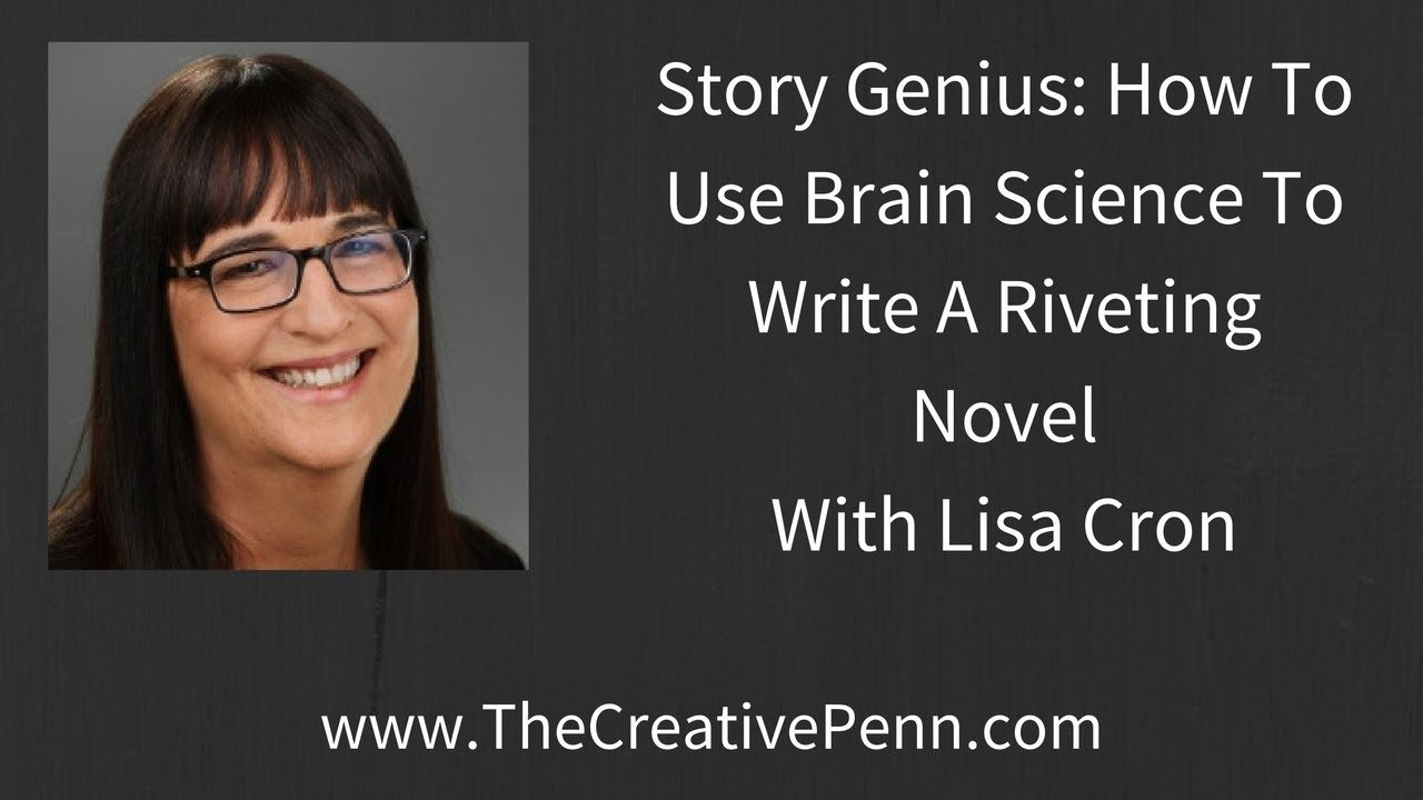 How To Use Brain Science To Write A Riveting Novel with Lisa Cron