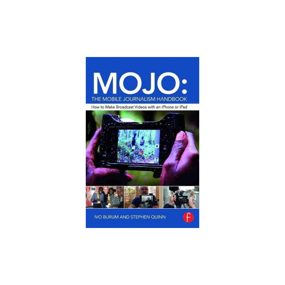 Mojo : The Mobile Journalism Handbook: How to Make Broadcast Videos with an iPhone or iPad (Paperback)