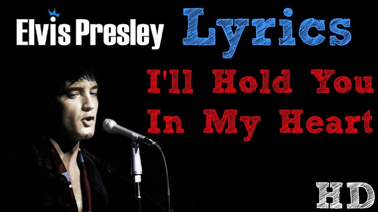 Elvis Presley I Ll Hold You In My Heart Lyrics Hd My Love Lyrics Believe Lyrics Elvis Presley Music