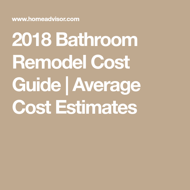 2018 Bathroom Remodel Cost Guide Average Cost Estimates Average Bathroom Remodel Cost Complete Bathroom Remodel Cheap Kitchen Remodel