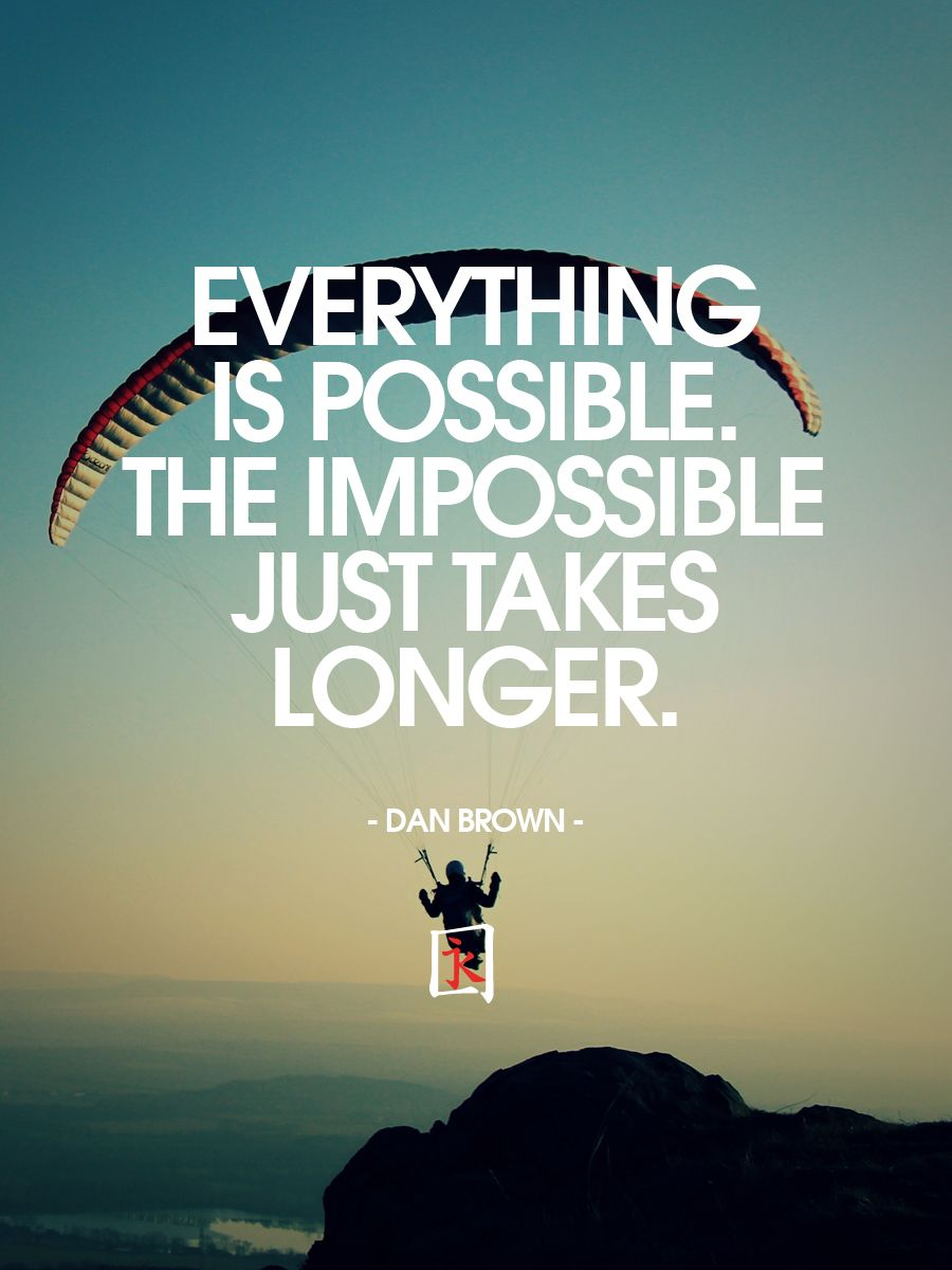 Neiko Srl Everything Is Possible Monday Motivation Quotes Dan Brown