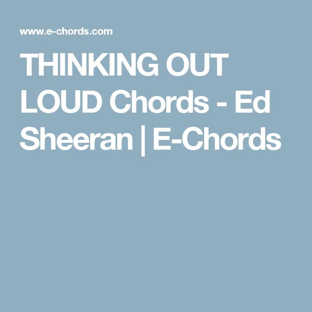 THINKING OUT LOUD Chords - Ed Sheeran | E-Chords | music | Pinterest ...