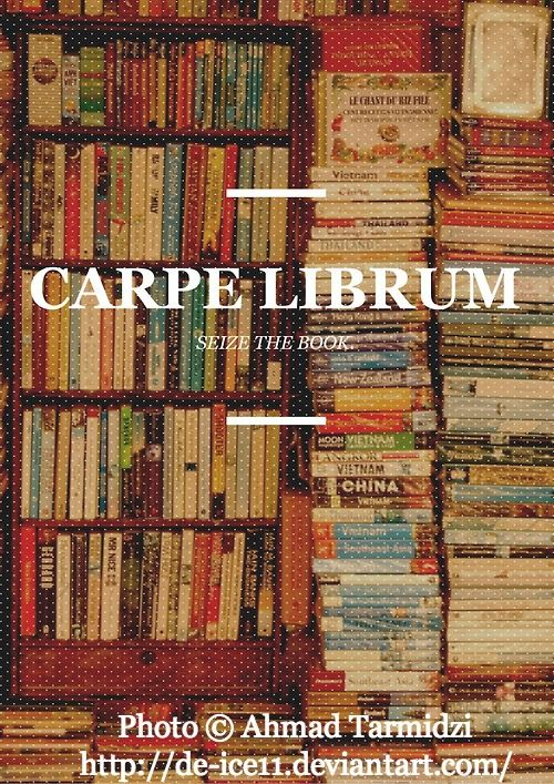 """Carpe Librum - Seize the Book.""  BIG FAIL:   Marielle, 21 y/o, B.S in Accountancy, claimed copyright of this image on Jan 6 2013 ©MNEPONCE ...  This business major may have placed the text but totally failed to credit the original source & copyright holder:  ""Books in Saigon, Nov 2007"" © Ahmad TARMIDZI  (Photographer. Telok Kurau, Singapore) aka de-ice11 via deviantart.  .. ATTRIBUTION & COPYRIGHT LAW REQUIREMENTS: http://pinterest.com/pin/86975836525792650/ Shouldn't she know better?"