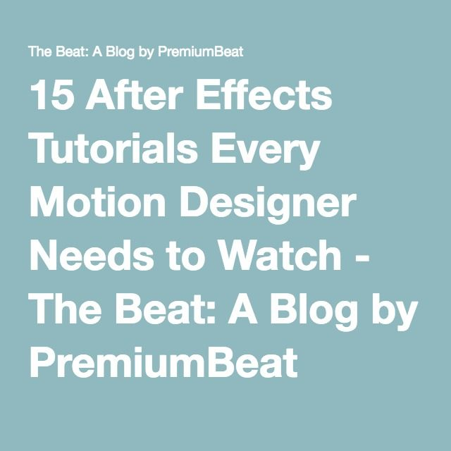15 After Effects Tutorials Every Motion Designer Needs to Watch - The Beat: A Blog by PremiumBeat