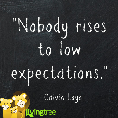 Nobody Rises To Low Expectations Calvin Loyd Parenting Teacherlife Ptchat High Expectations Quotes Expectation Quotes Practice What You Preach
