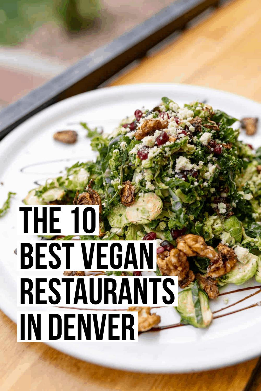 The 10 Best Vegan Restaurants In Denver Female Foodie Best Vegan Restaurants Vegan Restaurants Best Vegetarian Restaurants