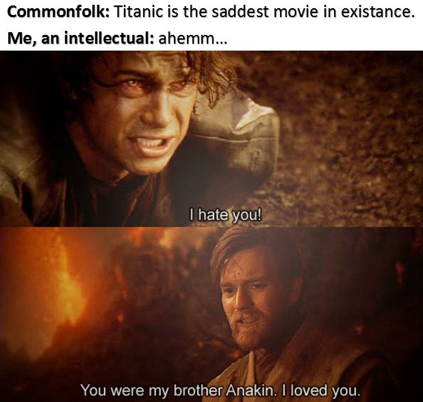 I'll never let go!  This beats Titanic in my opinion! Sorry to those who lost their lives... but I'm a Star Wars fan soooo....