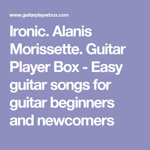 Ironic Alanis Morissette Guitar Player Box Easy Guitar Songs For