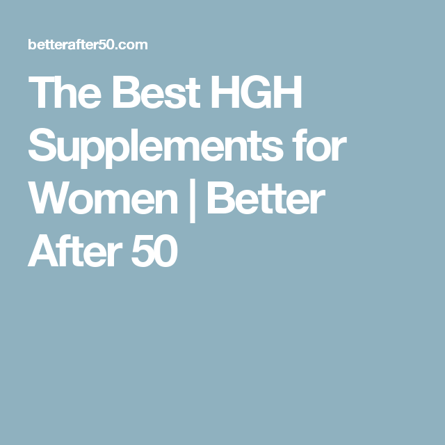 The Best Hgh Supplements For Women Better After 50 Hgh Supplements For Women Growth Hormone