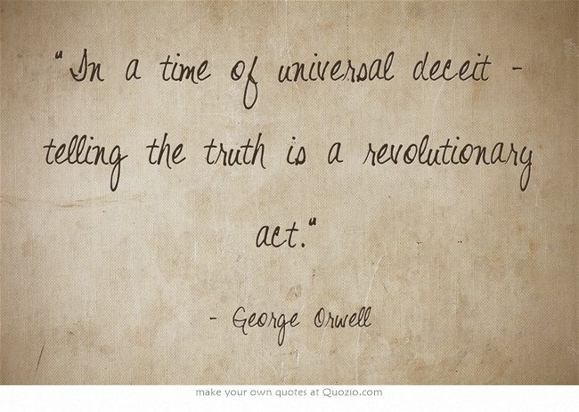 In a time of universal deceit - telling the truth is a ...