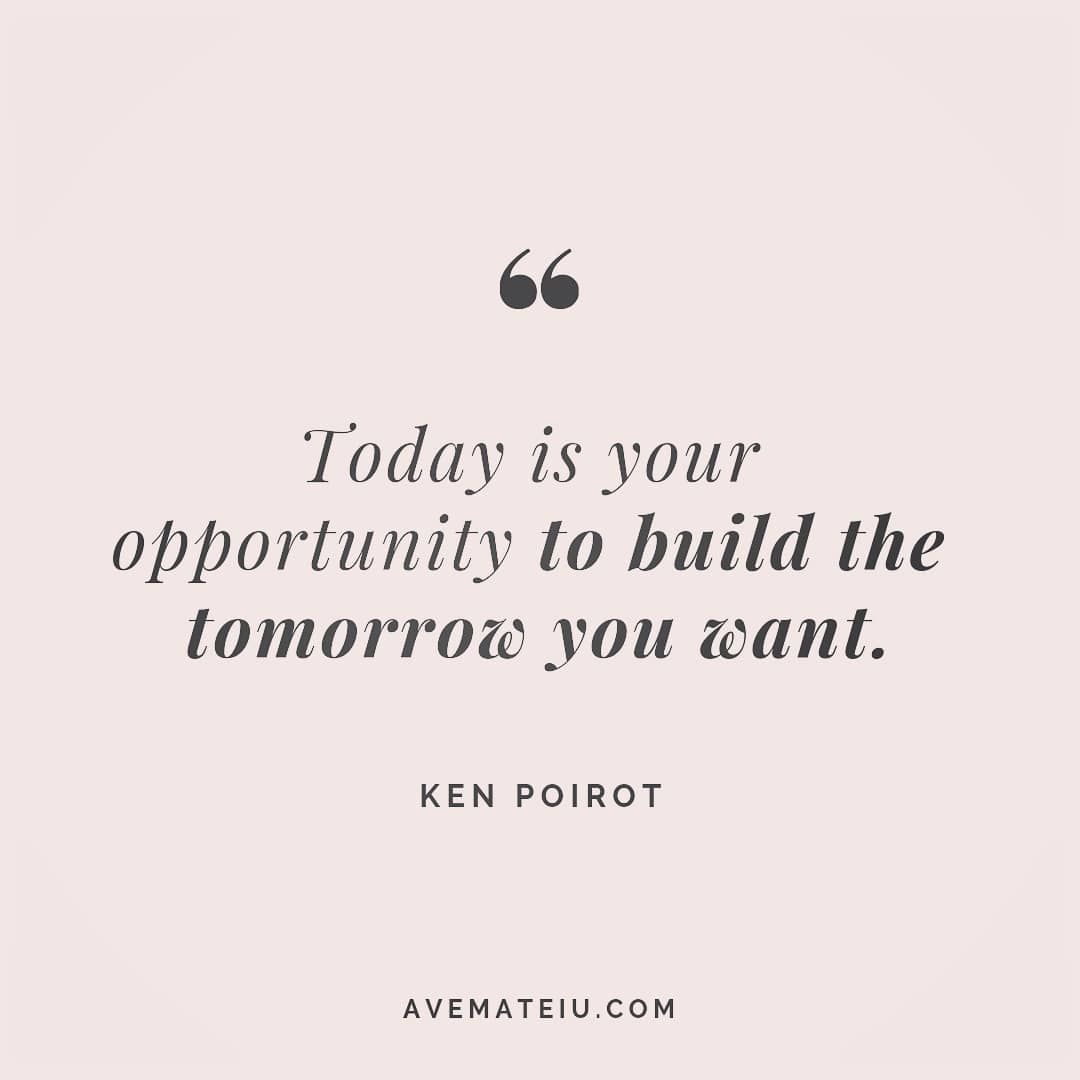 Today is your opportunity to build the tomorrow you want. Ken Poirot Quote 77 | Ave Mateiu