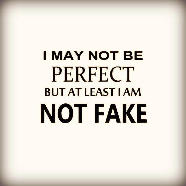 Ich bin vielleicht nicht perfekt, aber wenigstens bin ich keine Fälschung.