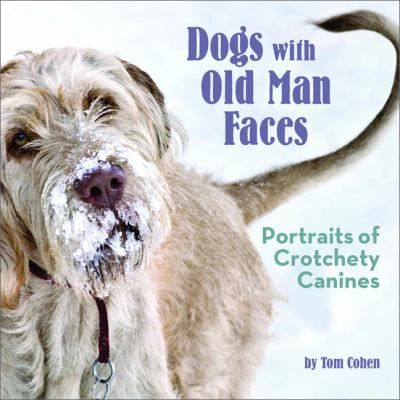 Dogs with old man faces : portraits of crotchety canines. Huntington Memorial Library! 62 Chestnut St. Oneonta, NY 607-432-1980