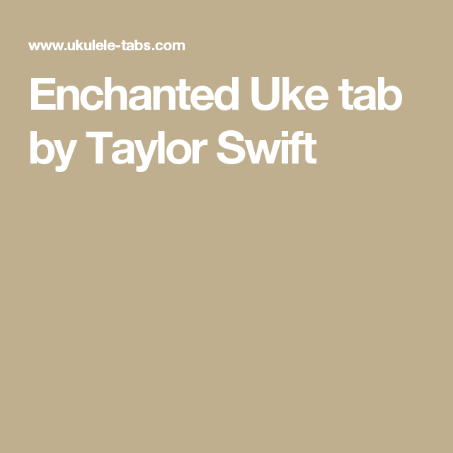 Enchanted Uke Tab By Taylor Swift Ukulele Pinterest Enchanted