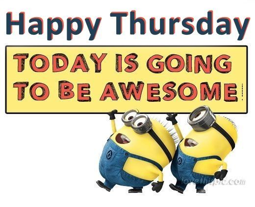 Happy Thursday Today Is Going To Be Awesome With Images Happy