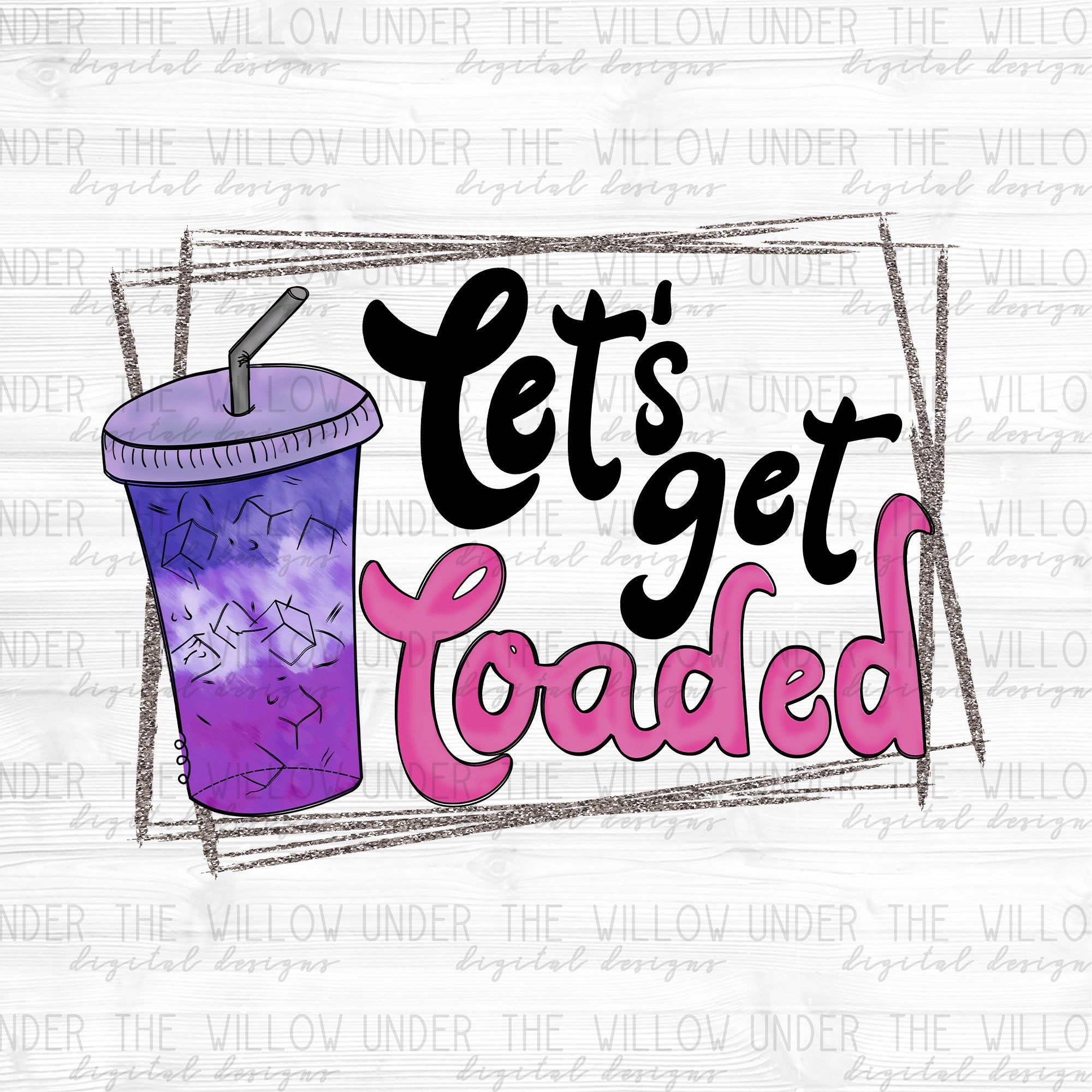 Lets get loaded png Loaded Tea png Sublimation Design