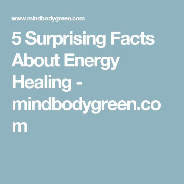 5 Surprising Facts About Energy Healing - mindbodygreen.com