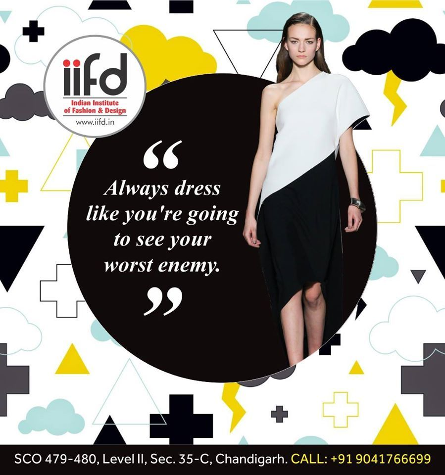Always Dress Like You Re Going To See Your Worst Enemy Admission Open In Iifd Fashion Designing Course Fashion Designing Institute Textile Design Courses