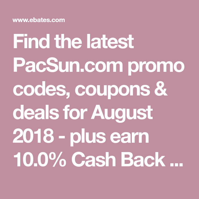 Find The Latest Pacsun Com Promo Codes Coupons Deals For August