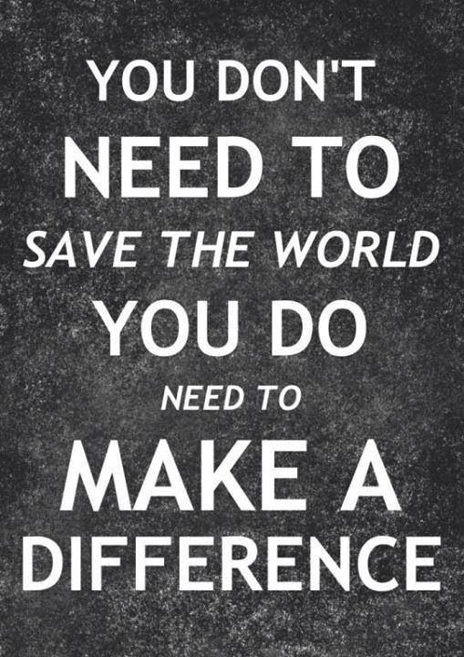 Make A Difference Quotes Who Knowsmaybe Your Making A Difference May Just Save Someone's