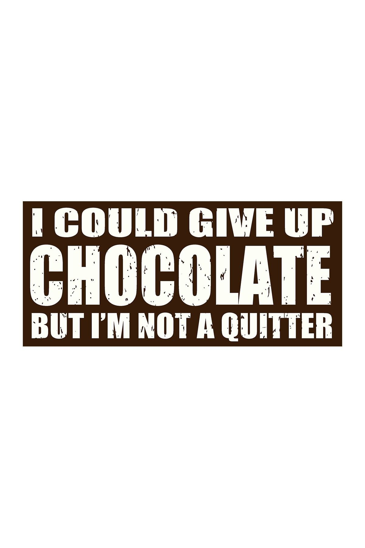 Sixtrees Could Give Up Chocolate Sign Funny chocolate