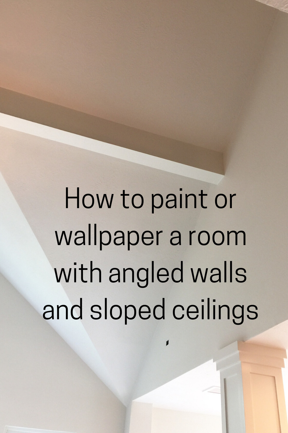 Painting Tip Wallpapering And Painting Angled Walls And Sloped Ceilings Linda Holt Creative Sloped Ceiling Sloped Ceiling Bedroom Attic Bedroom Ideas Angled Ceilings