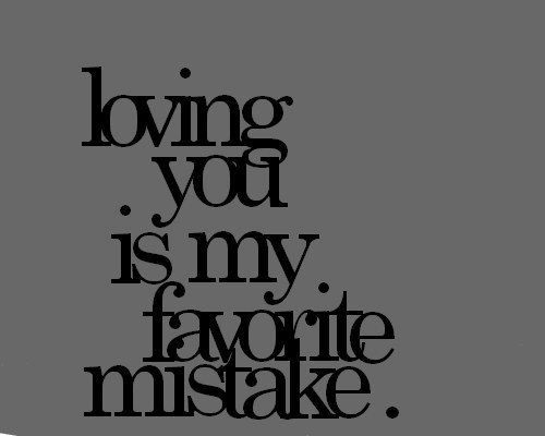 Loving You Is My Favorite Mistake Quote Mistake Love Pins I