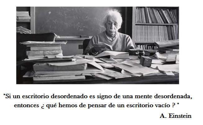 Si Un Escritorio Desordenado Es Signo De Una Mente Desordenada Entonces Qué Hemos De Pensar De Un Escr Einstein Quotes Albert Einstein Quotes Albert Einstein