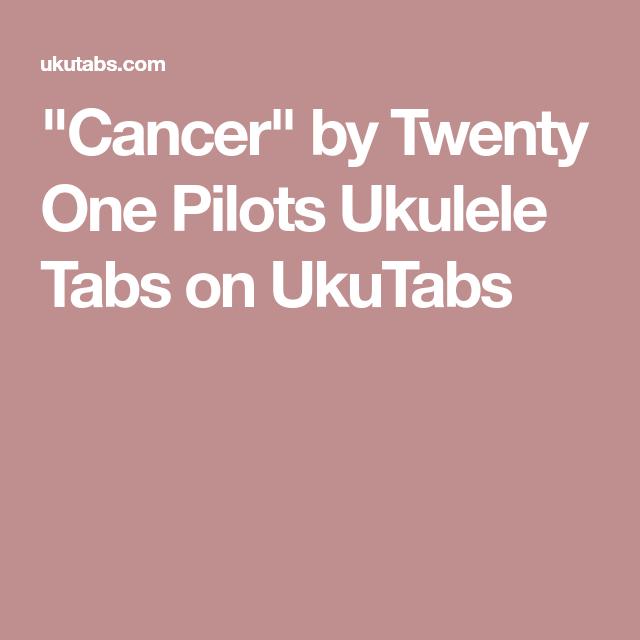 Cancer By Twenty One Pilots Ukulele Tabs On Ukutabs Shreds