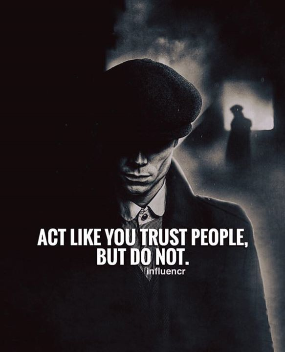 act like you trust people but dont act dont people trust