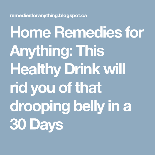 Home Remedies for Anything: This Healthy Drink will rid you of that drooping belly in a 30 Days