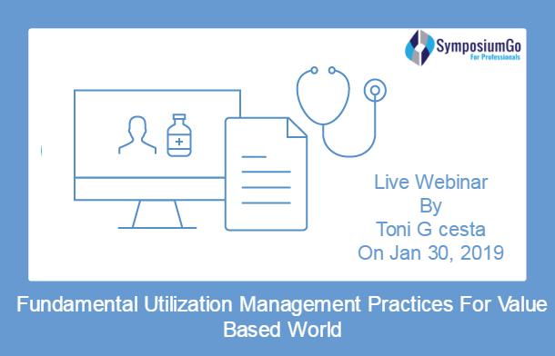 Fundamental Utilization Management Practices For Value Based World Toni G Cesta Case Management Webinar Fundamental
