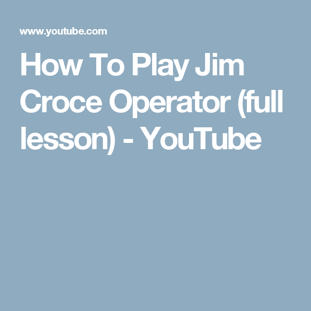 How To Play Jim Croce Operator Full Lesson Youtube Guitar
