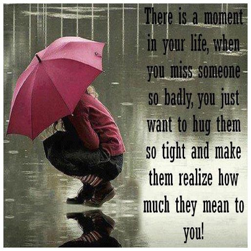 I Miss You Badly Quotes: There Is A Moment In Your Life, When You Miss Someone So